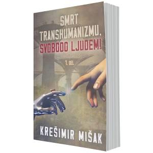 Smrt transhumanizmu, svobodo ljudem, 1. del