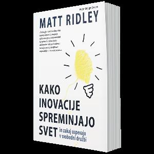 Kako inovacije spreminjajo svet in zakaj uspevajo v svobodni družbi