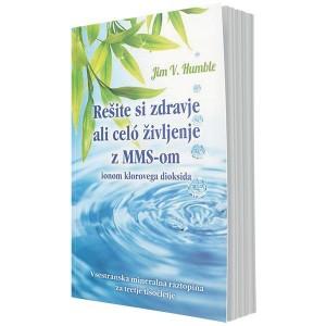 Rešite si zdravje ali celó življenje z MMS-om, ionom klorovega dioksida (e-knjiga)